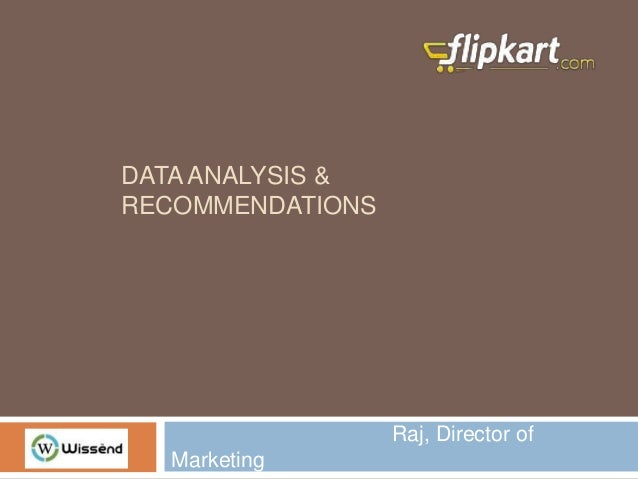 DATA ANALYSIS & RECOMMENDATIONS Raj, Director of Marketing