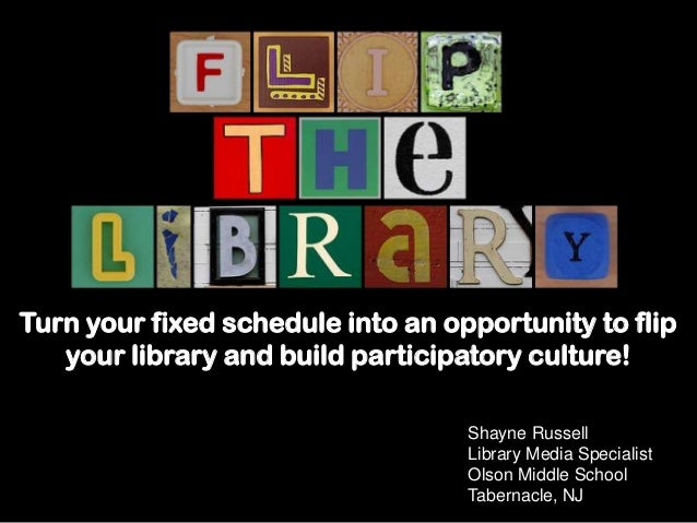 Shayne Russell Library Media Specialist Olson Middle School Tabernacle, NJ Turn your fixed schedule into an opportunity to...