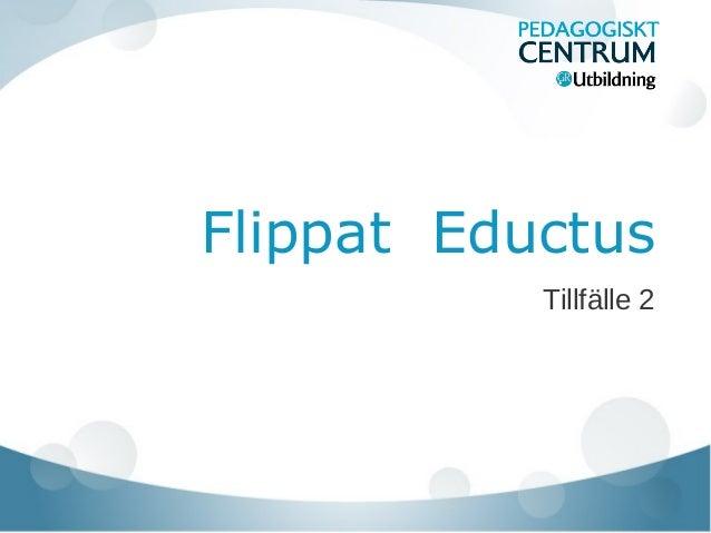 Flippat Eductus Tillfälle 2