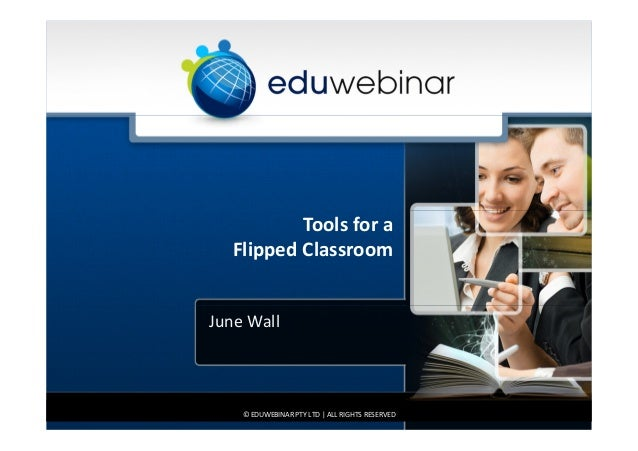 Tools for a Flipped Classroom June Wall © EDUWEBINAR PTY LTD | ALL RIGHTS RESERVED