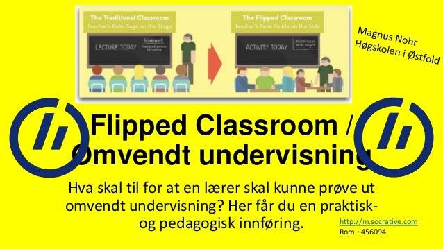 Flipped Classroom / Omvendt undervisning Hva skal til for at en lærer skal kunne prøve ut omvendt undervisning? Her får du...