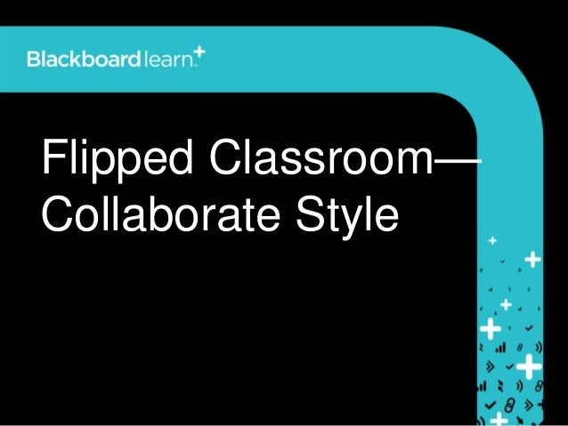 Flipped classroom -collaborate style workshop presentation