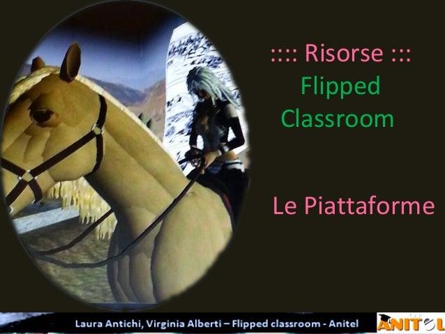 :::: Risorse :::    Flipped ClassroomLe Piattaforme