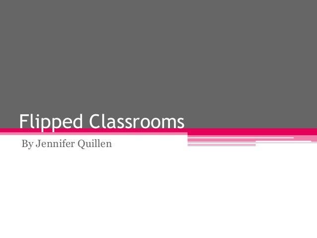 Flipped ClassroomsBy Jennifer Quillen