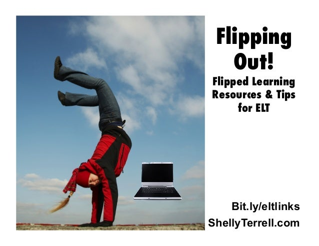 Bit.ly/eltlinks Flipping Out! Flipped Learning Resources & Tips for ELT ShellyTerrell.com