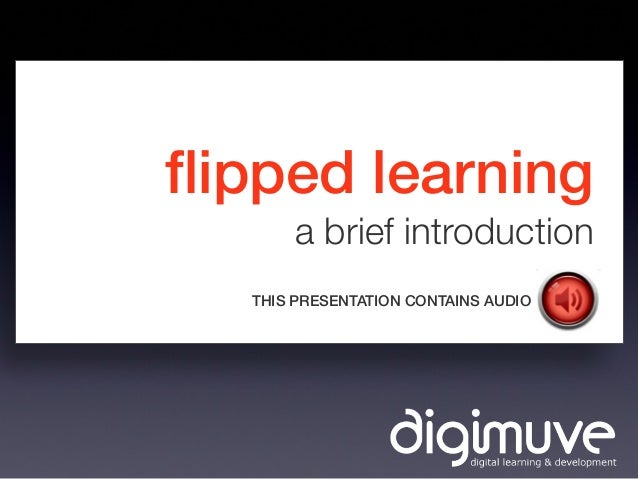 flipped learning a brief introduction THIS PRESENTATION CONTAINS AUDIO