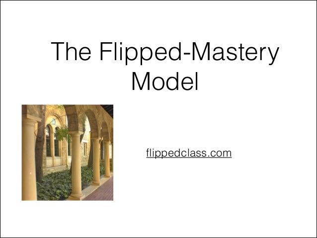 The Flipped-Mastery Model flippedclass.com