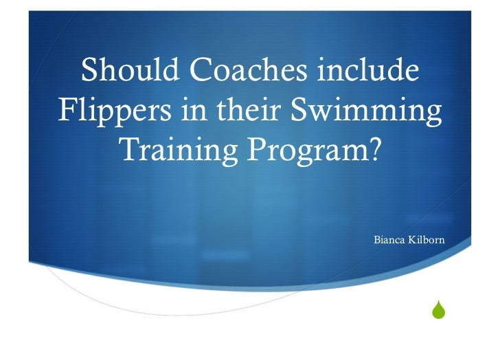 Should Coaches includeFlippers in their Swimming    Training Program?                     Bianca Kilborn                  ...