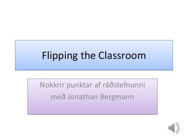 Flipping the ClassroomNokkrir punktar af ráðstefnunnimeð Jonathan Bergmann