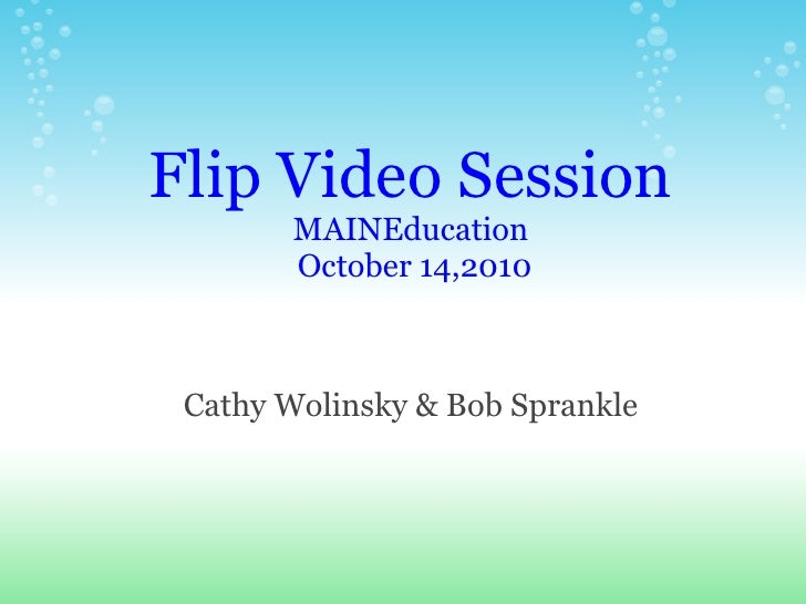 Flip Video Session MAINEducation October 14,2010 Cathy Wolinsky & Bob Sprankle