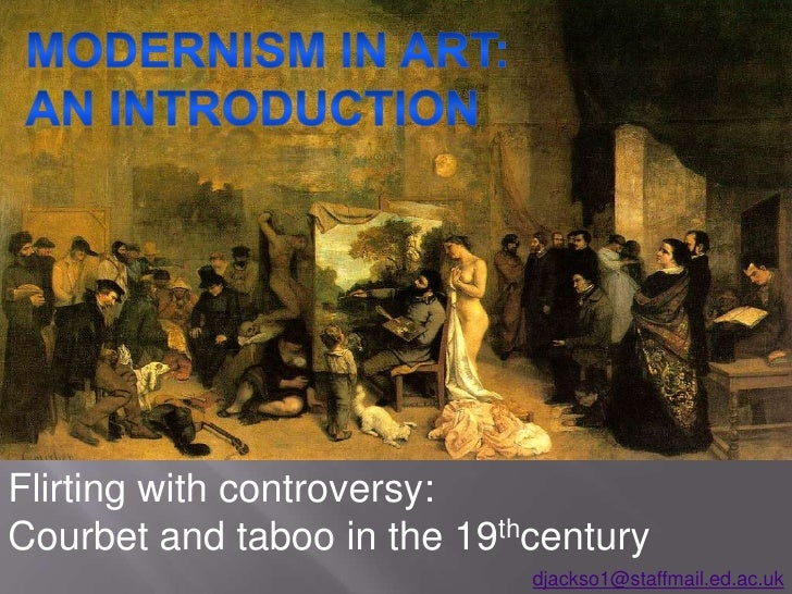 MODERNISM IN ART: <br />AN INTRODUCTION<br />Flirting with controversy:<br />Courbet and taboo in the 19thcentury<br />dja...