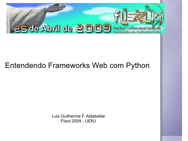 Entendendo Frameworks Web com Python Luiz Guilherme F. Aldabalde Flisol 2009 - UERJ