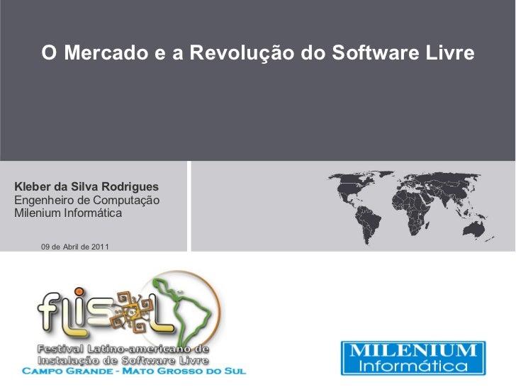 O Mercado e a Revolução do Software LivreKleber da Silva RodriguesEngenheiro de ComputaçãoMilenium Informática    09 de Ab...