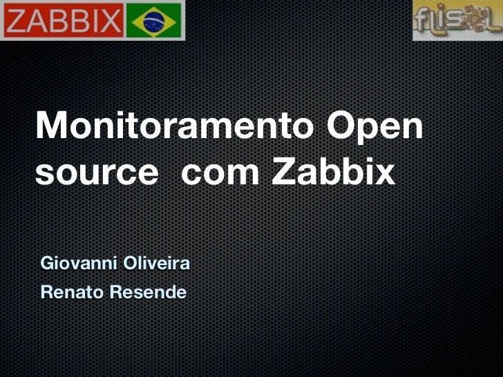 Monitoramento Opensource com ZabbixGiovanni OliveiraRenato Resende