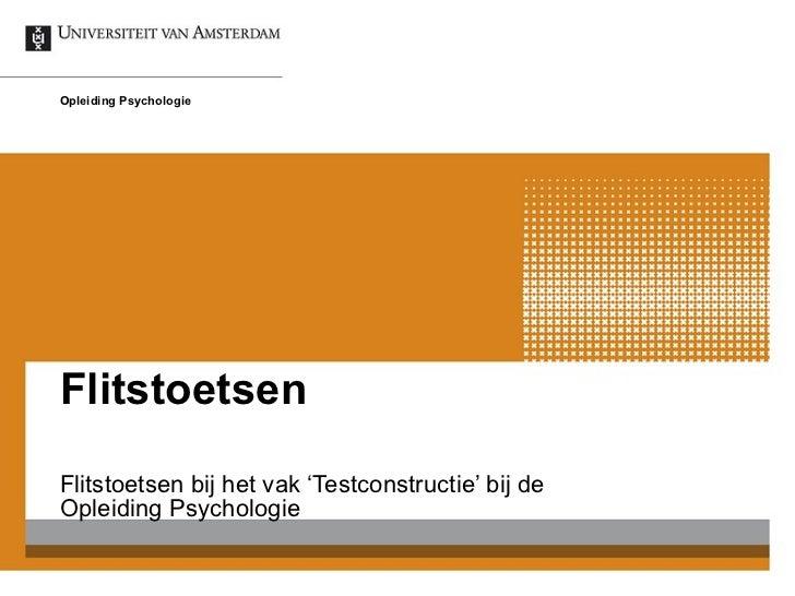 Flitstoetsen Flitstoetsen bij het vak 'Testconstructie' bij de  Opleiding Psychologie Opleiding Psychologie