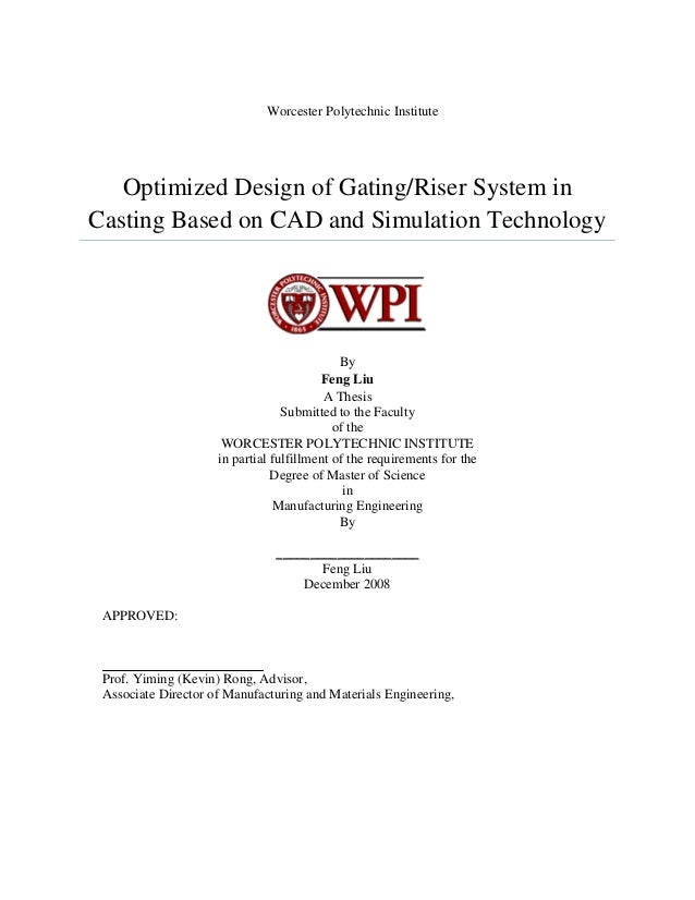 Worcester Polytechnic Institute   Optimized Design of Gating/Riser System inCasting Based on CAD and Simulation Technology...