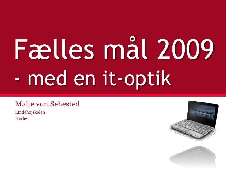 Fælles mål 2009- med en it-optik<br />Malte von Sehested<br />Lindehøjskolen<br />Herlev<br />