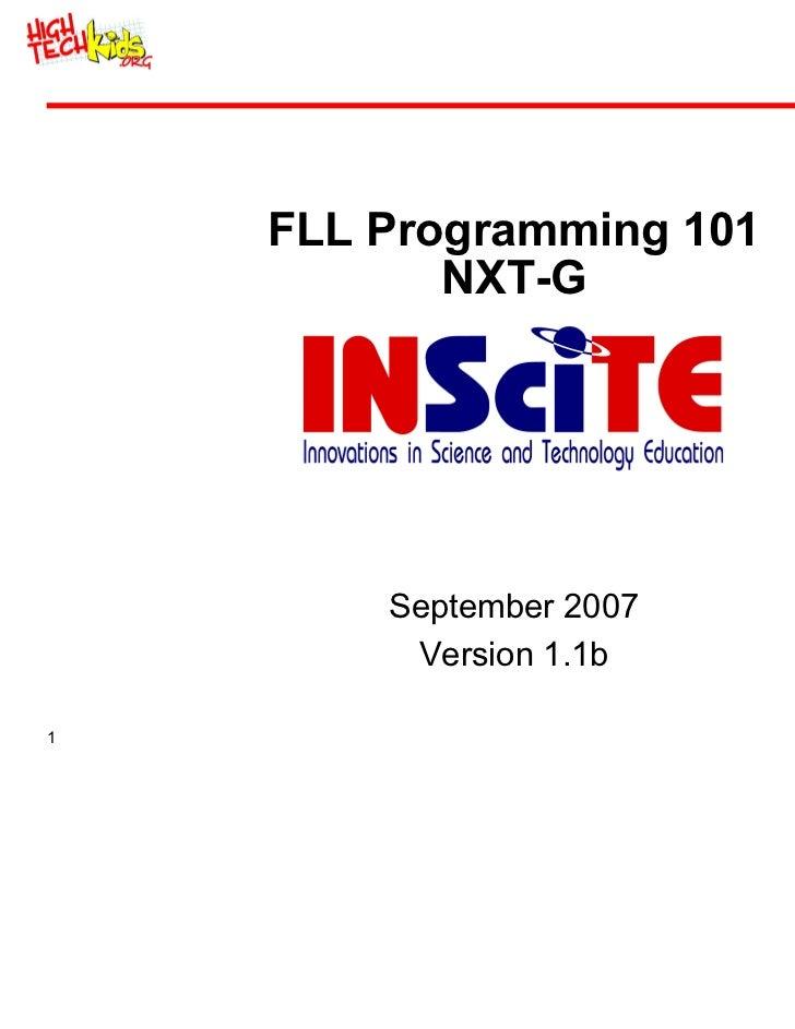 FLL Programming 101           NXT-G        September 2007         Version 1.1b1                         ©2006, 2007 INSciTE