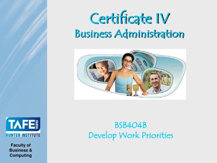Certificate IV             Business Administration                     BSB404B               Develop Work PrioritiesFacult...