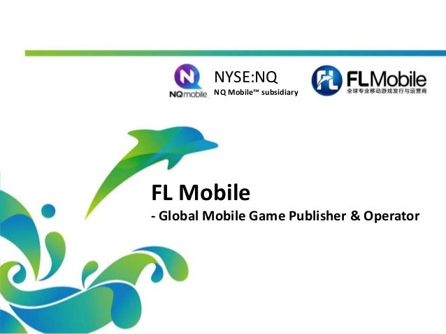 FL Mobile - Global Mobile Game Publisher & Operator NYSE:NQ NQ Mobile™ subsidiary