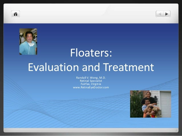 Floaters:Evaluation and Treatment         Randall V. Wong, M.D.           Retinal Specialist            Fairfax, Virginia ...
