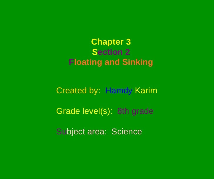 Created by :   Hamdy   Karim Grade level ( s ):   8th grade Su bject area :  Science Chapter 3 S ection 2 F loating and Si...