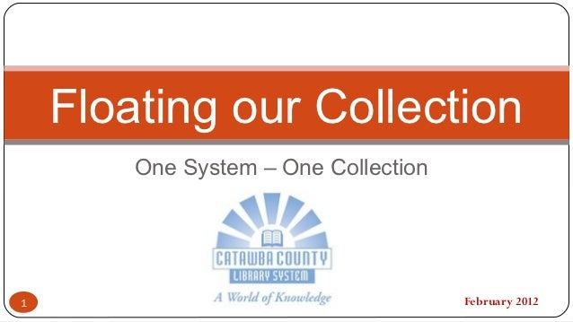 Floating our Collection        One System – One Collection1                                     February 2012