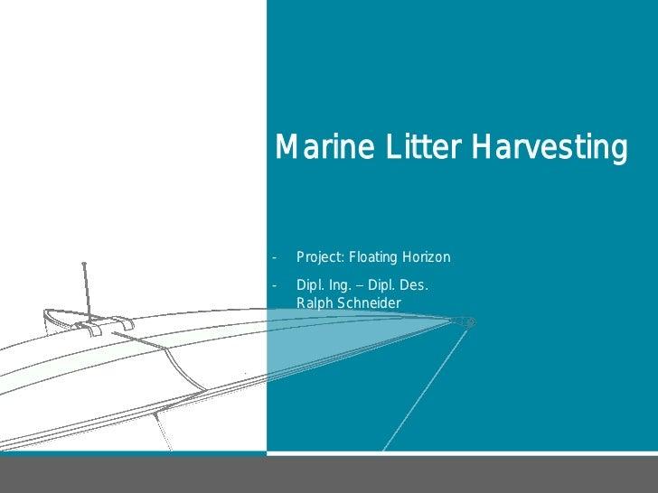 Source:          Marine Litter Harvesting          -   Project: Floating Horizon          -   Dipl. Ing. Dipl. Des.       ...