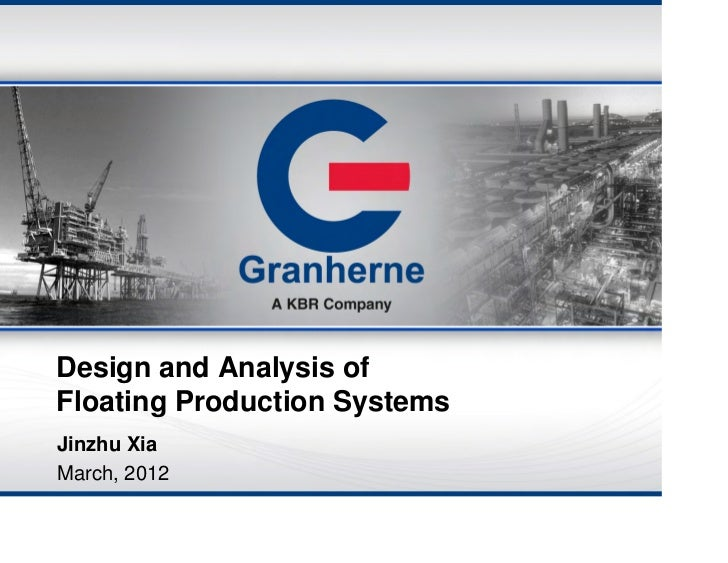 Design and Analysis ofFloating Production SystemsJinzhu XiaMarch, 2012