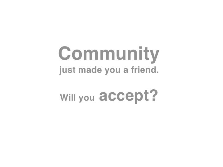 Community just made you a friend.   Will you   accept?