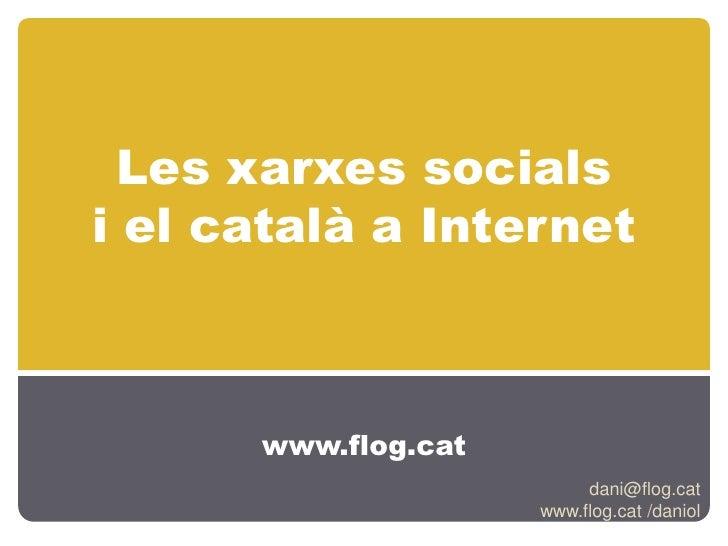 Les xarxes socialsi el català a Internet<br />www.flog.cat<br />dani@flog.cat<br />www.flog.cat /daniol<br />