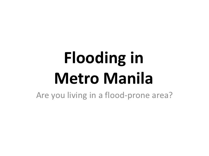 Flooding in    Metro ManilaAre you living in a flood-prone area?