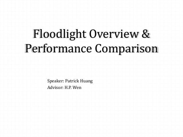 Floodlight overview & performance comparison by patrick huang