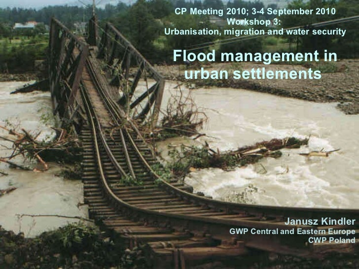 CP Meeting 2010; 3-4 September 2010 Workshop 3:  Urbanisation, migration and water security Flood management in urban sett...