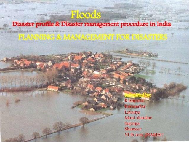FloodsDisaster profile & Disaster management procedure in IndiaSubmitted by:K.AmrutaKarunakarLavanyaMani shankarSuprajaSha...