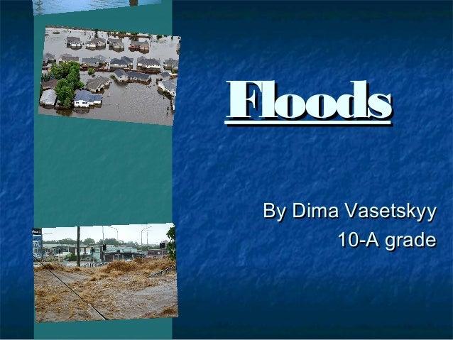 Floods By Dima Vasetskyy 10-A grade