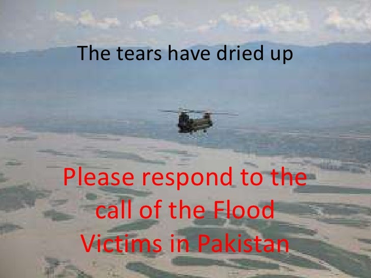 The tears have dried up<br />Please respond to the call of the Flood Victims in Pakistan<br />