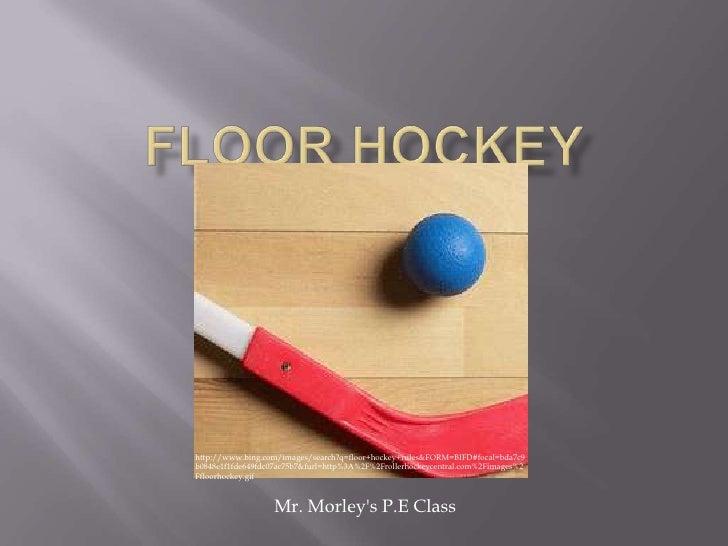 Floor Hockey<br />http://www.bing.com/images/search?q=floor+hockey+rules&FORM=BIFD#focal=bda7c9b0848e1f1fde649fdc07ac75b7&...