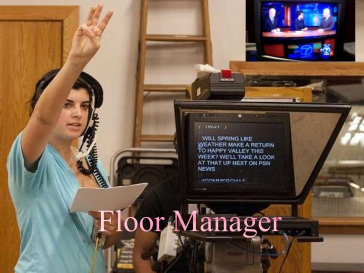 """Who is a FloorManager?He is the person in chargeof the production """"floor""""."""