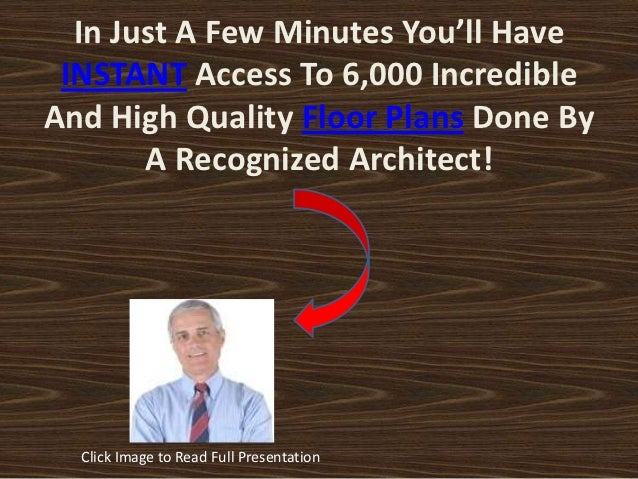 In Just A Few Minutes You'll Have INSTANT Access To 6,000 IncredibleAnd High Quality Floor Plans Done By       A Recognize...