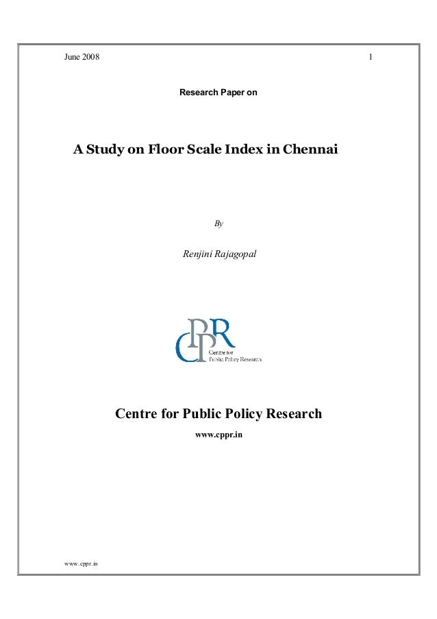 June 2008 www.cppr.in 1 Research Paper on A Study on Floor Scale Index in Chennai By Renjini Rajagopal Centre for Public P...