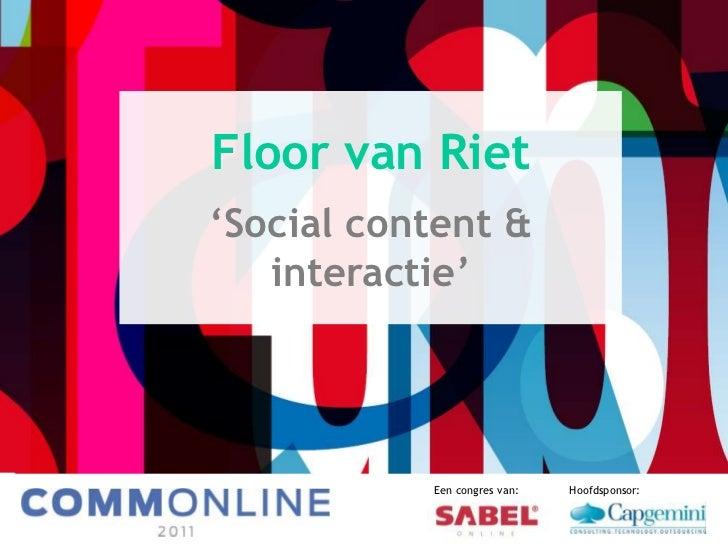 Social content & interactie - Floor van Riet - CommOnline 2011 - Sabel Online