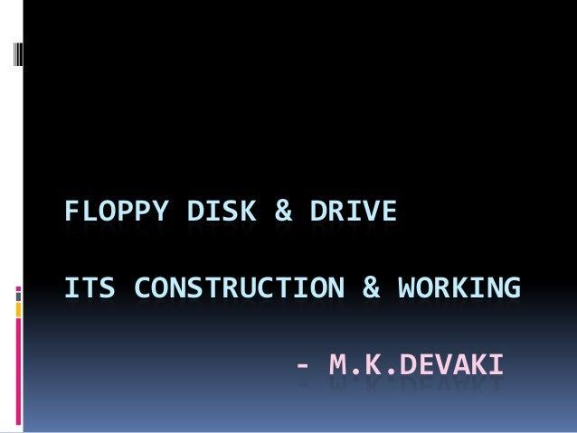 FLOPPY DISK & DRIVE ITS CONSTRUCTION & WORKING - M.K.DEVAKI