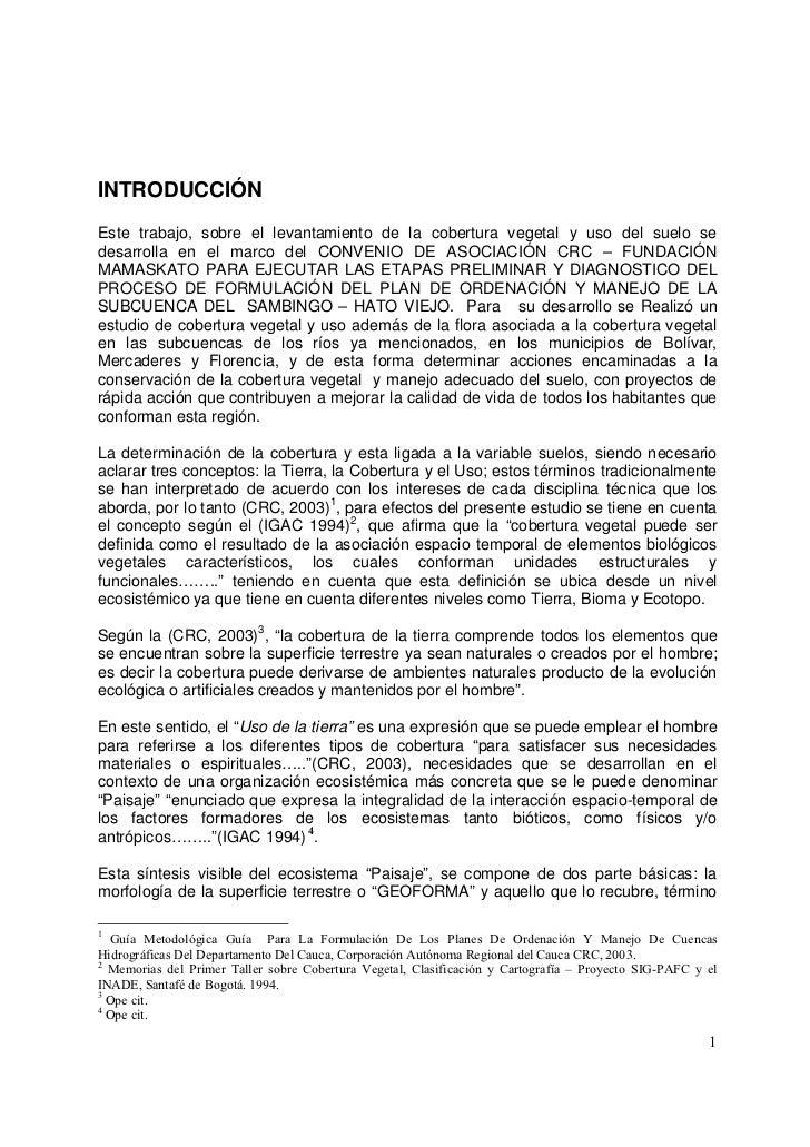 INTRODUCCIÓNEste trabajo, sobre el levantamiento de la cobertura vegetal y uso del suelo sedesarrolla en el marco del CONV...