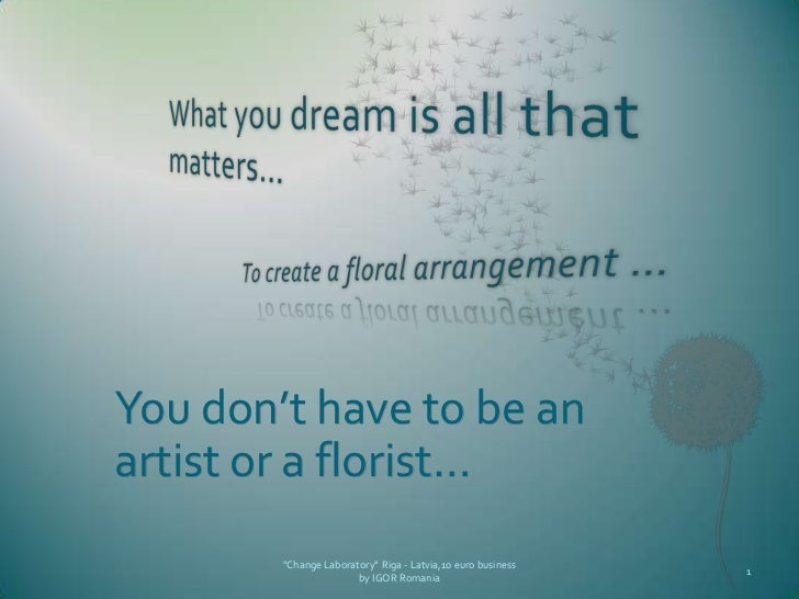 """You don't have to be anartist or a florist…        """"Change Laboratory"""" Riga - Latvia,10 euro business                     ..."""