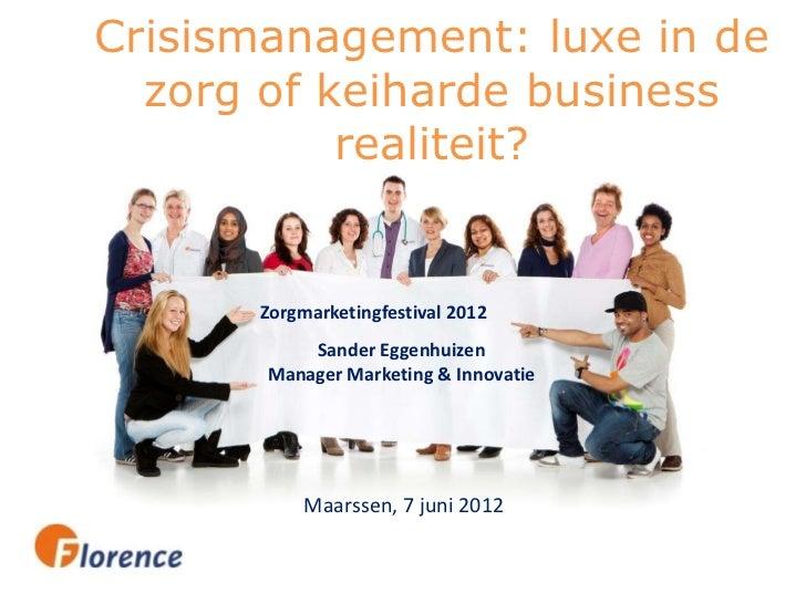Crisismanagement: luxe in de  zorg of keiharde business           realiteit?      Zorgmarketingfestival 2012           San...