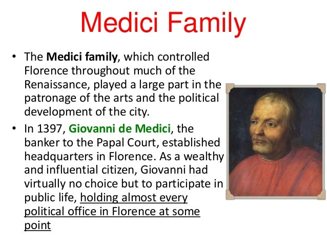 the medici family The city's famed uffizi gallery began life as the medici bank's offices lorenzo de' medici was patron to leonardo da vinci for seven years and.