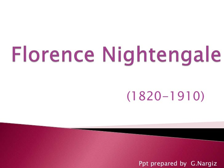 FlorenceNightengale<br />(1820-1910)<br />Ppt prepared by  G.Nargiz<br />