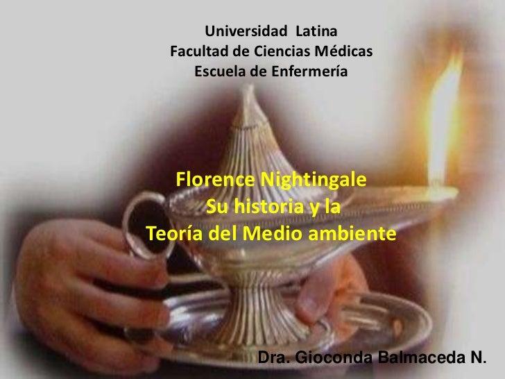 Universidad Latina  Facultad de Ciencias Médicas     Escuela de Enfermería   Florence Nightingale       Su historia y laTe...