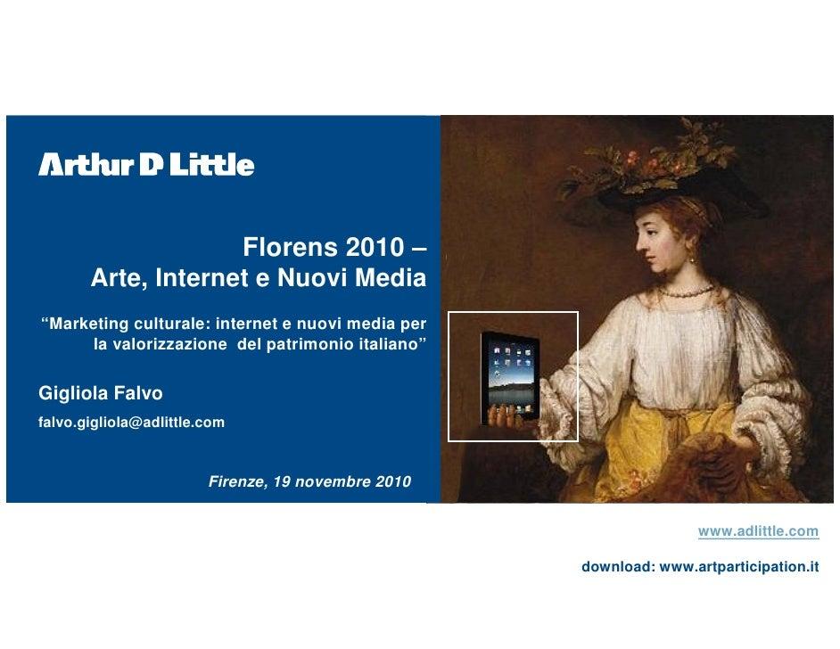 """Florens 2010 –       Arte, Internet e Nuovi Media""""Marketing culturale: internet e nuovi media per      la valorizzazione d..."""